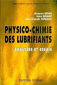 Physico-chimie des lubrifiants: Analyses et essais par Jean Briant