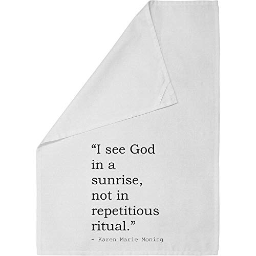 Stamp Press 'I see God in a sunrise, not in repetitious ritual.' Quote By Karen Marie Moning Cotton Tea Towel / Dish Cloth (TW00013719)