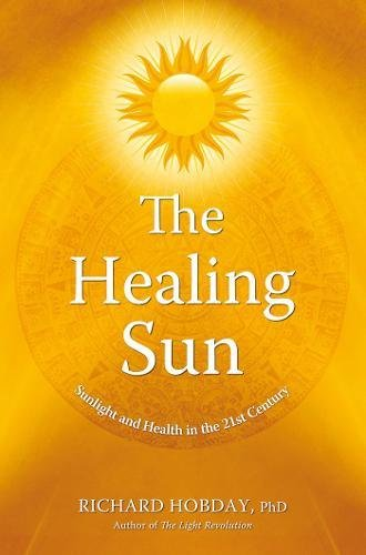 The Healing Sun: Sunlight and Health in the 21st Century: Sunshine and Health in the 21st Century -