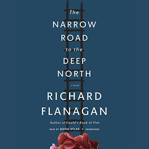 The Narrow Road to the Deep North: Written by Richard Flanagan, 2014 Edition, (Unabridged) Publisher: Blackstone Audiobooks [Audio CD]