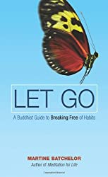 Let Go: A Buddhist Guide to Breaking Free of Habits by Martine Batchelor (2007-06-27)