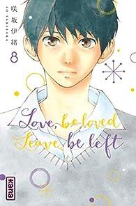 Love, be loved Leave, be left , tome 8 par Io Sakisaka