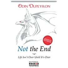 Not the End: Life Isn't Over Until It Is Over (English Edition)