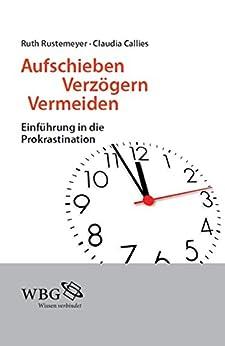 Aufschieben, Verzögern, Vermeiden: Einführung in die Prokrastination