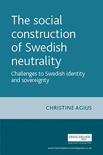 The Social Construction of Swedish Neutrality: Challenges to Swedish Identity and Sovereignty (New Approaches to Conflict Analysis MUP)
