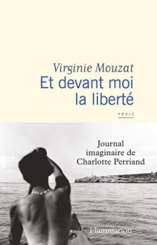Et devant moi la liberté : Journal imaginaire de Charlotte Perriand