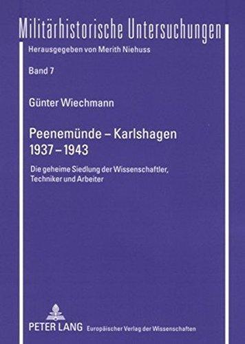 Peenem????nde - Karlshagen. 1937-1943: Die geheime Siedlung der Wissenschaftler, Techniker und Arbeiter (Milit????rhistorische Untersuchungen) (German Edition) by G????nter Wiechmann (2006-05-23)