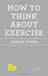 How to Think About Exercise (The School of Life) by Damon Young (2015-01-06)