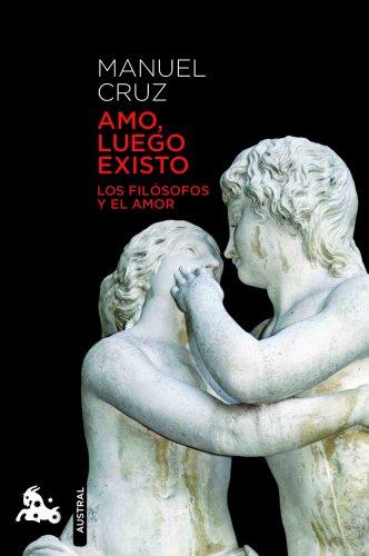 Amo, luego existo (Humanidades) por Manuel Cruz