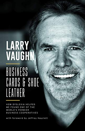 Business Cards and Shoe Leather: how dyslexia helped me found one of the world's premier business cooperatives (English Edition)