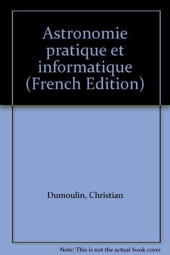 Astronomie pratique et informatique par Christian Dumoulin