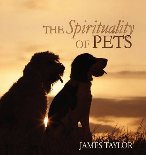 The Spirituality of Pets by James Taylor (2006-07-30)