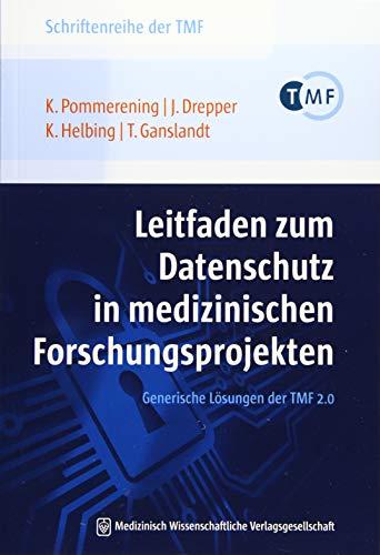 Leitfaden zum Datenschutz in medizinischen Forschungsprojekten: Generische Lösungen der TMF 2.0 (Schriftenreihe der TMF - Technologie- und ... die vernetzte medizinische Forschung e.V.)