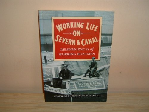 Working Life on Severn and Canal: Reminiscences of Working Boatmen