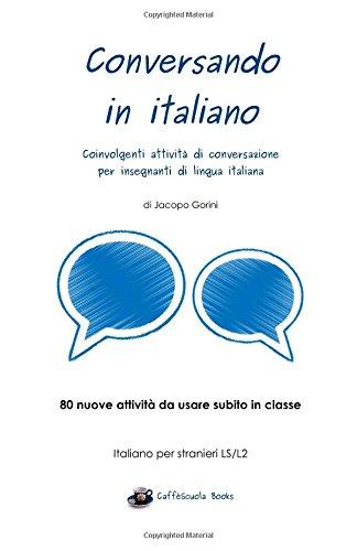 Conversando in Italiano: Coinvolgenti Attivita Di Conversazione Per Insegnanti Di Lingua Italiana