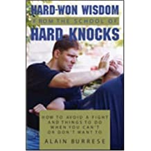 Hard Won Wisdom From The School Of Hard Knocks: How To Avoid A Fight And Things To Do When You Canâ??t Or Donâ??t Want To by Alain Burrese (1996-11-01)