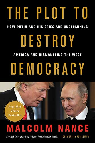 The Plot to Destroy Democracy: How Putin and His Spies Are Undermining America and Dismantling the West por Malcolm Nance