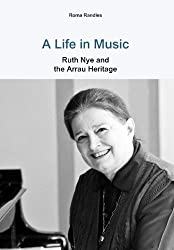 A Life in Music Ruth Nye and the Arrau Heritage by Randles, Roma (2012) Hardcover