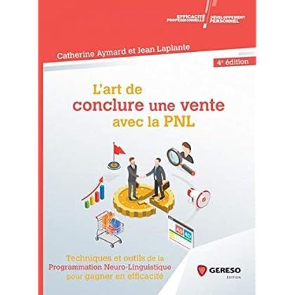 L'art de conclure une vente: Techniques et outils de la PNL pour gagner en efficacité commerciale (Développement personnel & efficacité professionnelle)