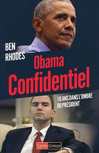 Obama confidentiel - 10 ans dans l'ombre du Président par Ben Rhodes