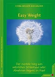 Easy Weight: Der Mentale Weg zum natürlichen Schlanksein. Oder: Abnehmen beginnt im Kopf