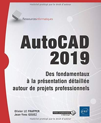 AutoCAD 2019 - Des fondamentaux à la présentation détaillée autour de projets professionnels par Olivier LE FRAPPER