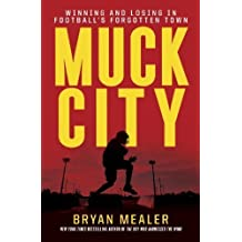 Muck City: Winning and Losing in Football's Forgotten Town by Bryan Mealer (2012-10-23)