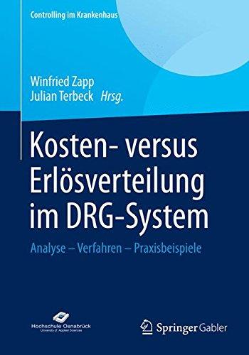 Kosten- versus Erlösverteilung im DRG-System: Analyse - Verfahren - Praxisbeispiele (Controlling im Krankenhaus)