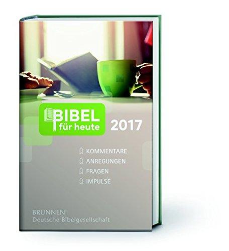Bibel für heute 2017: Kommentare, Anregungen, Fragen, Impulse