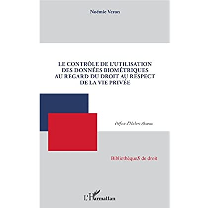 Le contrôle de l'utilisation des données biométriques au regard du droit au respect de la vie privée (Bibliothèques de droit)