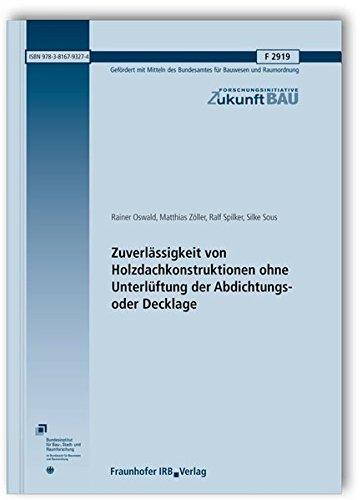 Zuverlässigkeit von Holzdachkonstruktionen ohne Unterlüftung der Abdichtungs- oder Decklage. Abschlussbericht. (Forschungsinitiative Zukunft Bau)