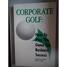 Corporate Golf : How to Play the Game for Business Success