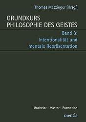 Grundkurs Philosophie des Geistes: Band 3: Intentionalität und mentale Repräsentation