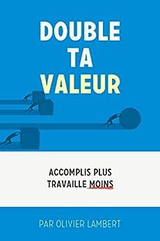 Double Ta Valeur: Accomplir plus; travailler moins. par [Lambert, Olivier]