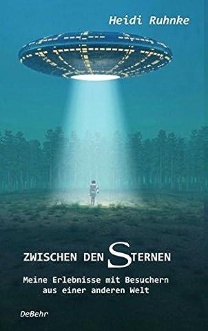 Zwischen den Sternen - Meine Erlebnisse mit Besuchern aus einer anderen Welt (Alien Invasion Der Erde)