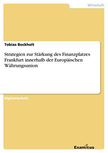 Strategien zur Stärkung des Finanzplatzes Frankfurt innerhalb der Europäischen Währungsunion