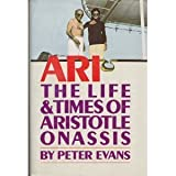 Ari: The Life and Times of Aristotle Socrates Onassis by Peter Evans (1986-06-01)