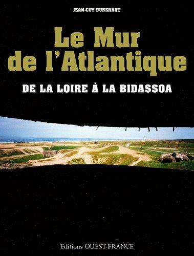 Le Mur de l'Atlantique : De la Loire à la Bidassoa