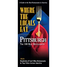 Where the Locals Eat Pittsburgh: The 100 Best Restaurants