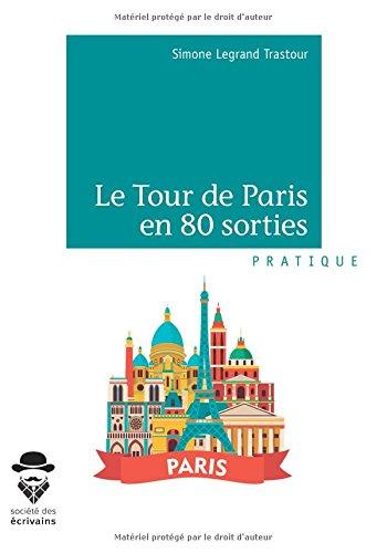 Le Tour de Paris en 80 sorties par Simone Legrand Trastour