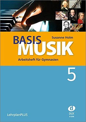 Basis Musik - Jahrgangsstufe 5: <strong>Arbeitsheft für Gymnasien</strong><br /><strong>Jahrgangsstufe 5 (LehrplanPLUS)</strong>