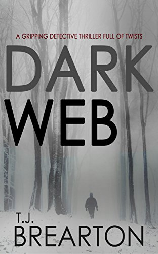 DARK WEB a gripping detective thriller full of twists by [BREARTON, T.J.]