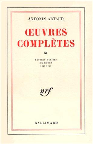 euvres complètes, tome XI : Lettres écrites de Rodez 1945-1946 par Antonin Artaud