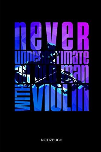 Never Underestimate An Old Man With Violin - Notizbuch: Lustiges Violinen Notizbuch. Violine Zubehör & Geige Geschenk Idee für Geiger & Violinisten.