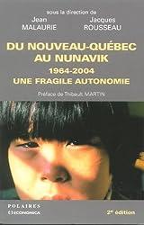 Du Nouveau-Québec au Nunavik : 1964-2004, une fragile autonomie