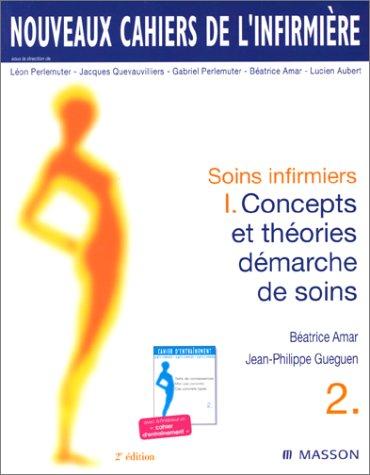 Nouveaux cahiers de l'infirmière, tome 2 : Soins infirmiers 1 - Concepts et théories, démarche de soins, 2e édition
