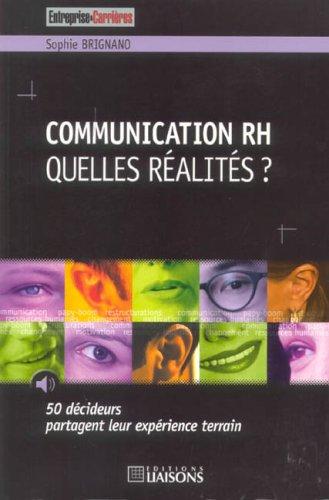 Communication Rh quelles réalités ?: 50 décideurs partagent leur expérience terrain. par Sophie Brignano