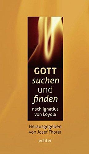 Gott suchen und finden nach Ignatius von Loyola