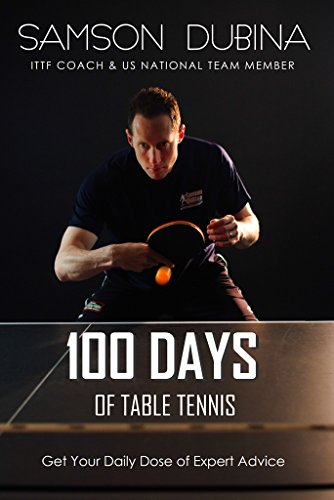 100 Days of Table Tennis: Get Your Daily Dose of Table Tennis Advice (English Edition) por Samson Dubina