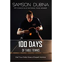 100 Days of Table Tennis: Get Your Daily Dose of Table Tennis Advice (English Edition)